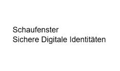 Schriftzug Schaufenster Sichere Digitale Identitäten